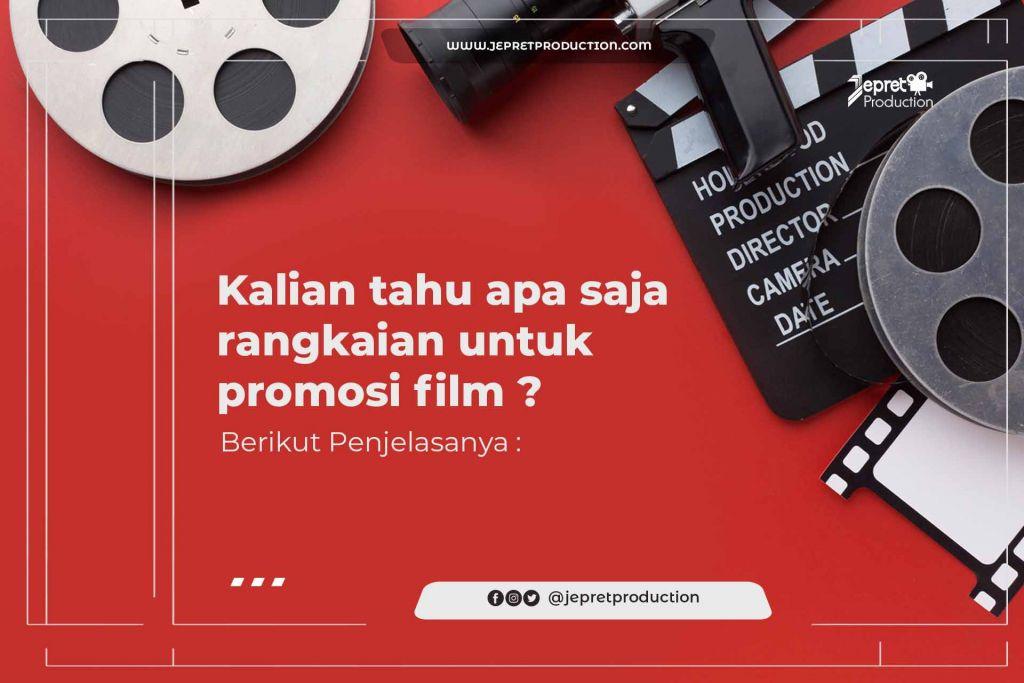 Kalian tahu apa saja Rangkaian untuk Promosi FILM, Berikut Penjelasannya :