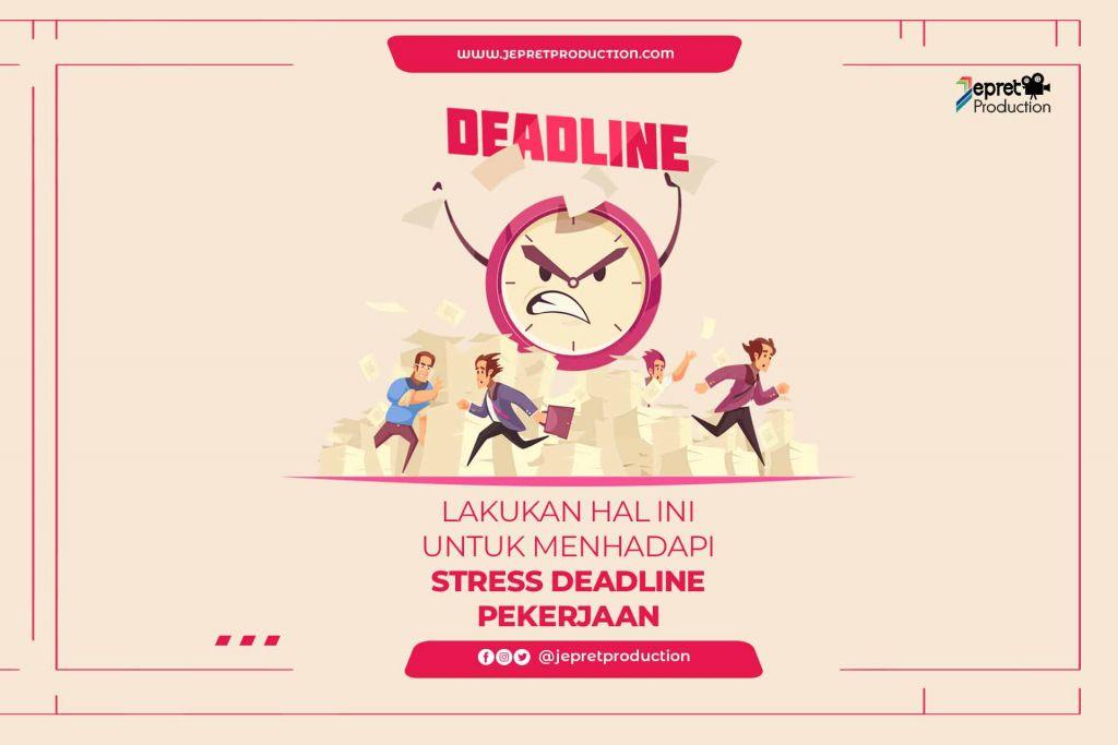 Lakukan Hal ini untuk menghadapi stress deadline pekerjaan