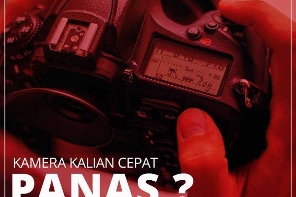 Kamera Kalian Cepat PANAS? begini Tips nya agar kamera kalian tidak cepat Panas.