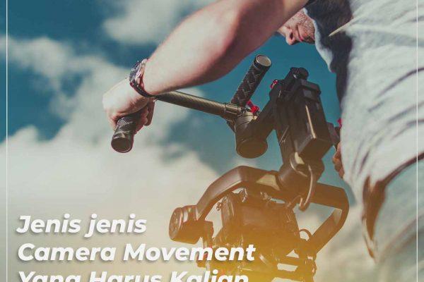 Jenis Jenis Camera Movement yang Kalian Harus Ketahui.