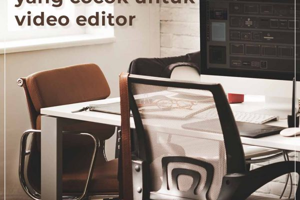 Spesifikasi PC editing yang cocok untuk video editor
