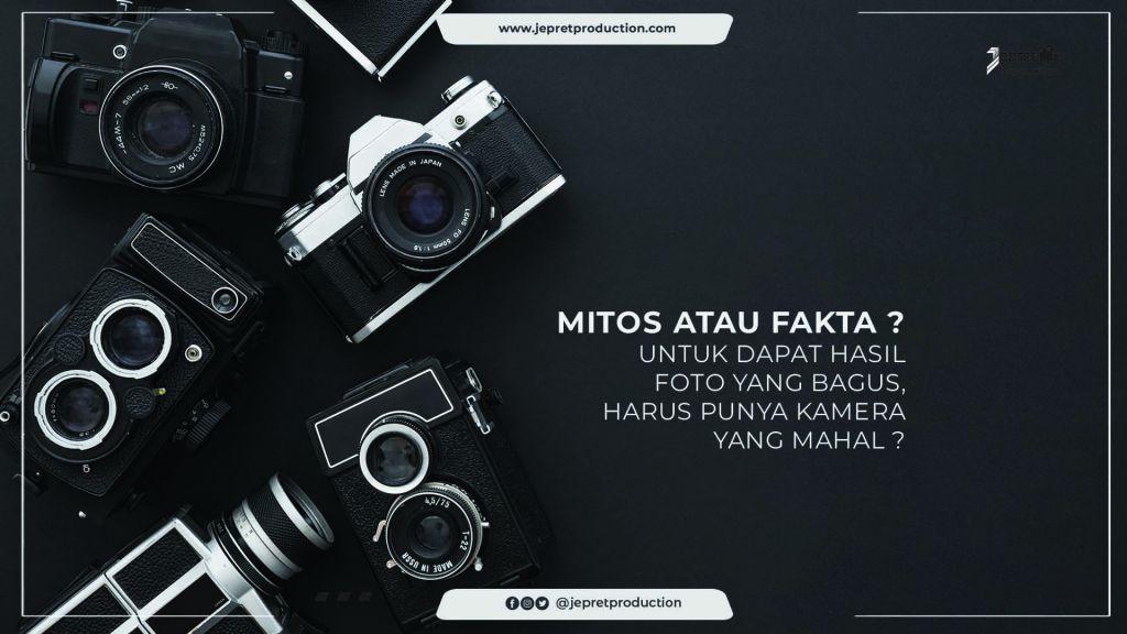 Mitos atau fakta untuk dapat hasil bagus, harus punya kamera mahal.