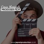 Bagaimana Cara Menjadi Produser Film