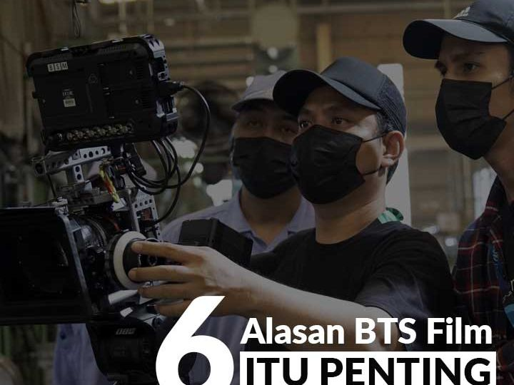 6 Alasan Kenapa Behind The Scene Film Itu Penting